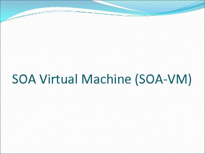 SOA Virtual Machine (SOA-VM)