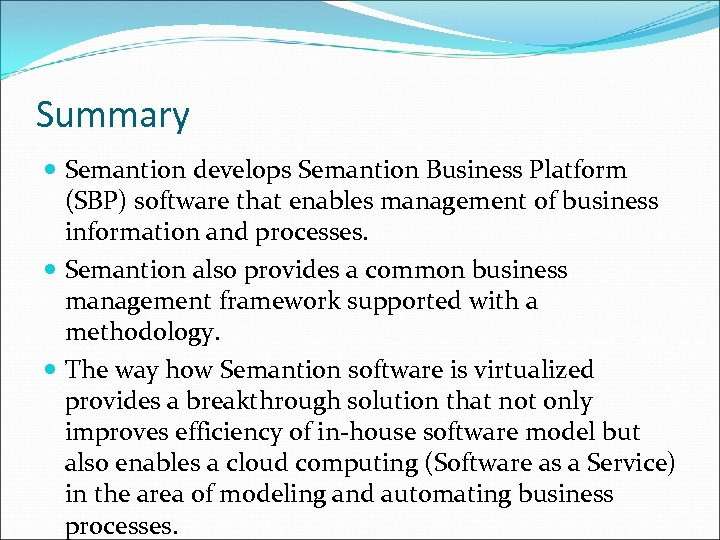 Summary Semantion develops Semantion Business Platform (SBP) software that enables management of business information