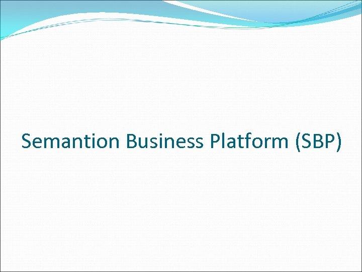 Semantion Business Platform (SBP)