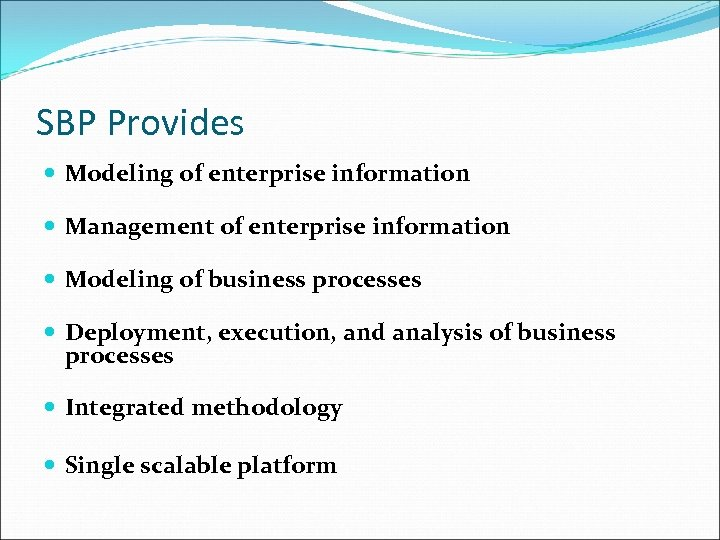 SBP Provides Modeling of enterprise information Management of enterprise information Modeling of business processes