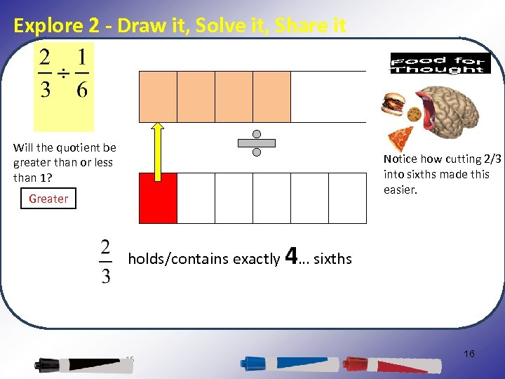 Explore 2 - Draw it, Solve it, Share it Will the quotient be greater