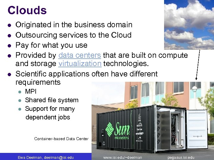 Clouds l l l Originated in the business domain Outsourcing services to the Cloud