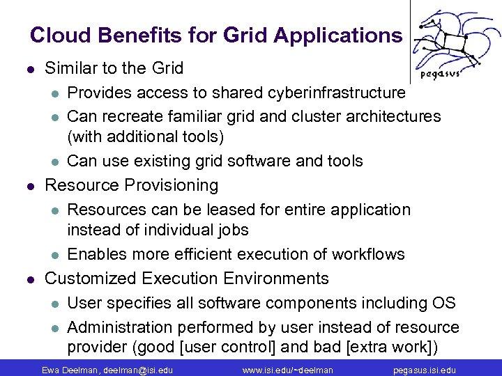 Cloud Benefits for Grid Applications l l l Similar to the Grid l Provides