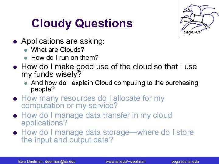 Cloudy Questions l Applications are asking: l l l How do I make good