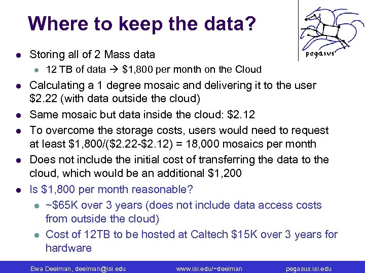 Where to keep the data? l Storing all of 2 Mass data l l