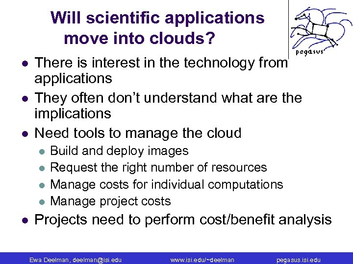 Will scientific applications move into clouds? l l l There is interest in the