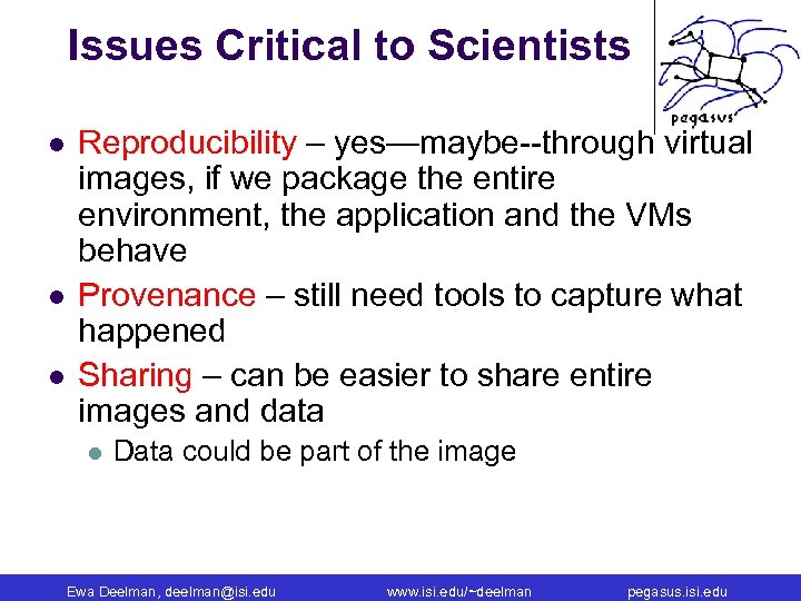 Issues Critical to Scientists l l l Reproducibility – yes—maybe--through virtual images, if we