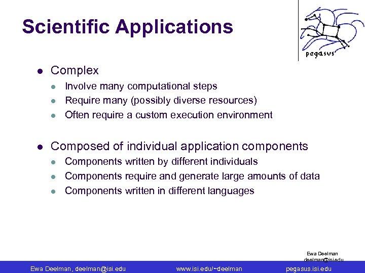 Scientific Applications l Complex l l Involve many computational steps Require many (possibly diverse