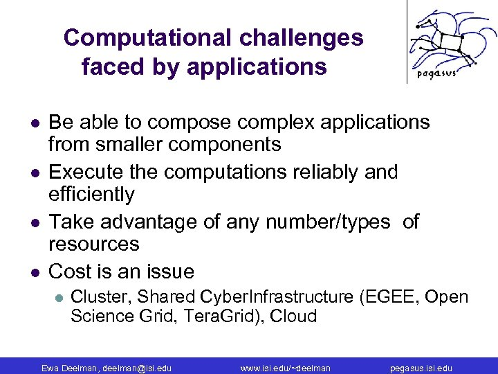 Computational challenges faced by applications l l Be able to compose complex applications from