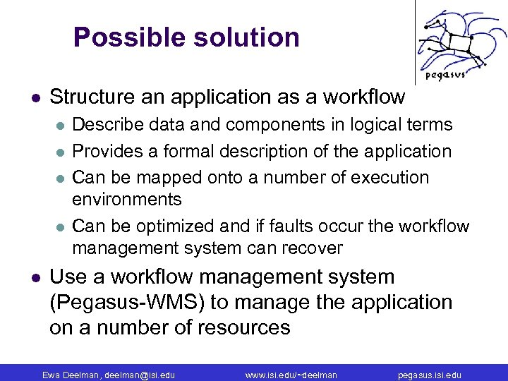 Possible solution l Structure an application as a workflow l l l Describe data