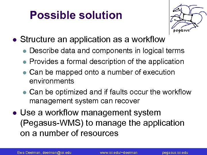 Possible solution l Structure an application as a workflow l l l Describe data