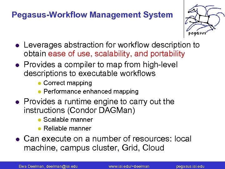 Pegasus-Workflow Management System l l Leverages abstraction for workflow description to obtain ease of