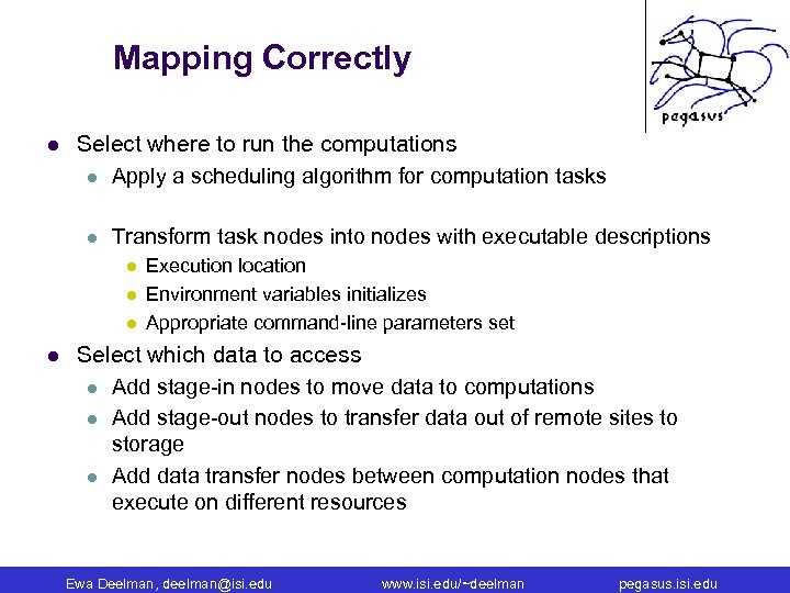 Mapping Correctly l Select where to run the computations l Apply a scheduling algorithm