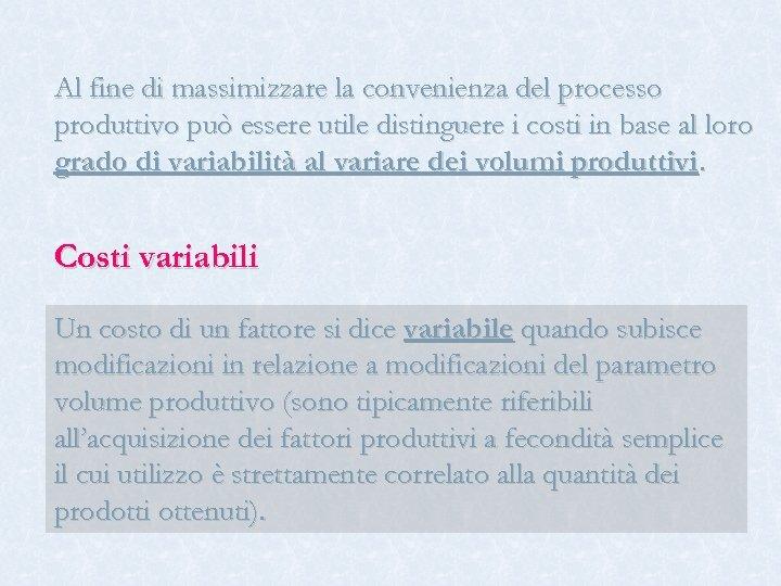 Al fine di massimizzare la convenienza del processo produttivo può essere utile distinguere i