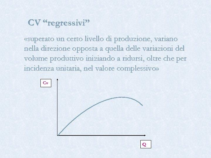 """CV """"regressivi"""" «superato un certo livello di produzione, variano nella direzione opposta a quella"""