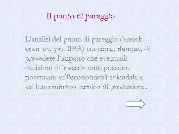 Il punto di pareggio L'analisi del punto di pareggio (breackeven analysis BEA) consente, dunque,