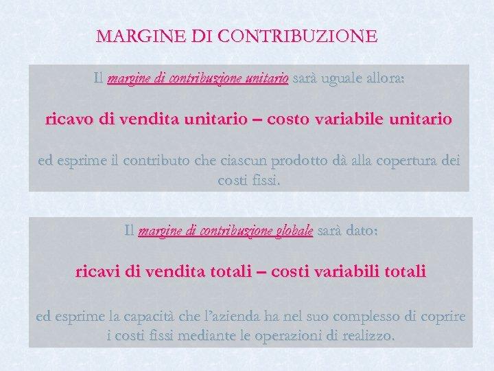 MARGINE DI CONTRIBUZIONE Il margine di contribuzione unitario sarà uguale allora: ricavo di vendita