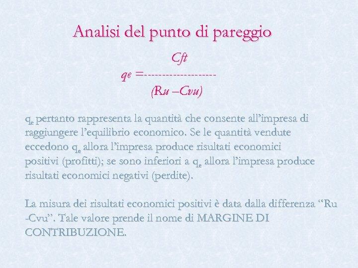 Analisi del punto di pareggio Cft qe =----------(Ru –Cvu) qe pertanto rappresenta la quantità