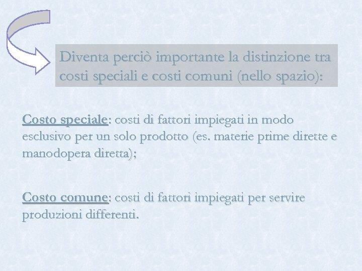 Diventa perciò importante la distinzione tra costi speciali e costi comuni (nello spazio): Costo