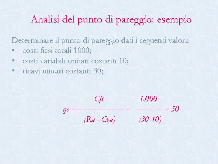 Analisi del punto di pareggio: esempio Determinare il punto di pareggio dati i seguenti
