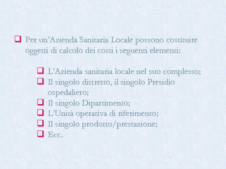 q Per un'Azienda Sanitaria Locale possono costituire oggetti di calcolo dei costi i seguenti