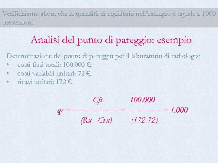 Verifichiamo allora che la quantità di equilibrio nell'esempio è uguale a 1000 prestazioni. Analisi
