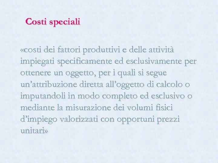Costi speciali «costi dei fattori produttivi e delle attività impiegati specificamente ed esclusivamente per