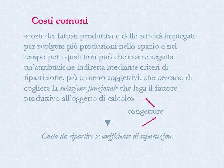 Costi comuni «costi dei fattori produttivi e delle attività impiegati per svolgere più produzioni