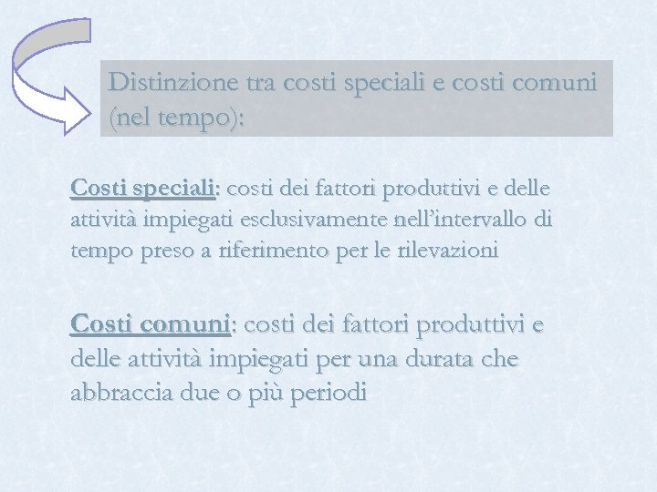 Distinzione tra costi speciali e costi comuni (nel tempo): Costi speciali: costi dei fattori
