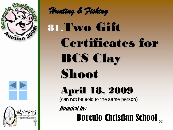 Hunting & Fishing 81. Two Gift Certificates for BCS Clay Shoot April 18, 2009