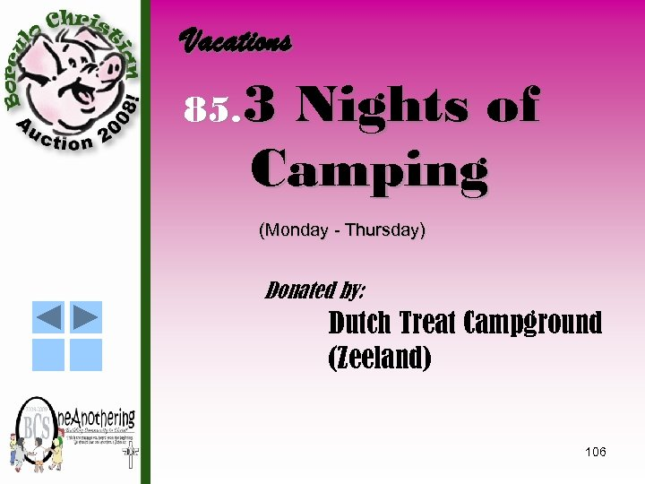 Vacations 85. 3 Nights of Camping (Monday - Thursday) Donated by: Dutch Treat Campground