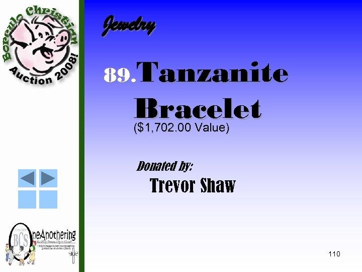 Jewelry 89. Tanzanite Bracelet ($1, 702. 00 Value) Donated by: Trevor Shaw 110