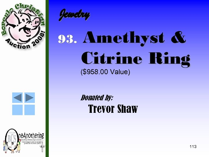 Jewelry 93. Amethyst & Citrine Ring ($958. 00 Value) Donated by: Trevor Shaw 113