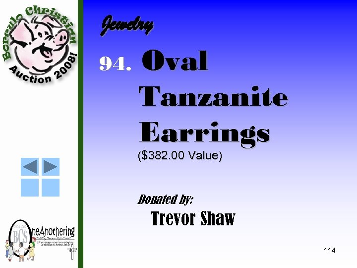Jewelry 94. Oval Tanzanite Earrings ($382. 00 Value) Donated by: Trevor Shaw 114