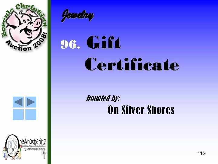 Jewelry 96. Gift Certificate Donated by: On Silver Shores 116