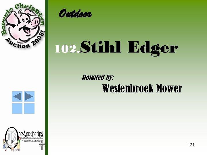 Outdoor 102. Stihl Edger Donated by: Westenbroek Mower 121