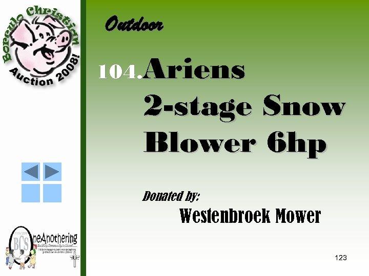 Outdoor 104. Ariens 2 -stage Snow Blower 6 hp Donated by: Westenbroek Mower 123