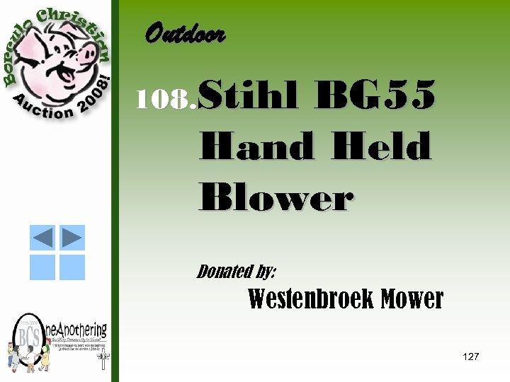Outdoor 108. Stihl BG 55 Hand Held Blower Donated by: Westenbroek Mower 127