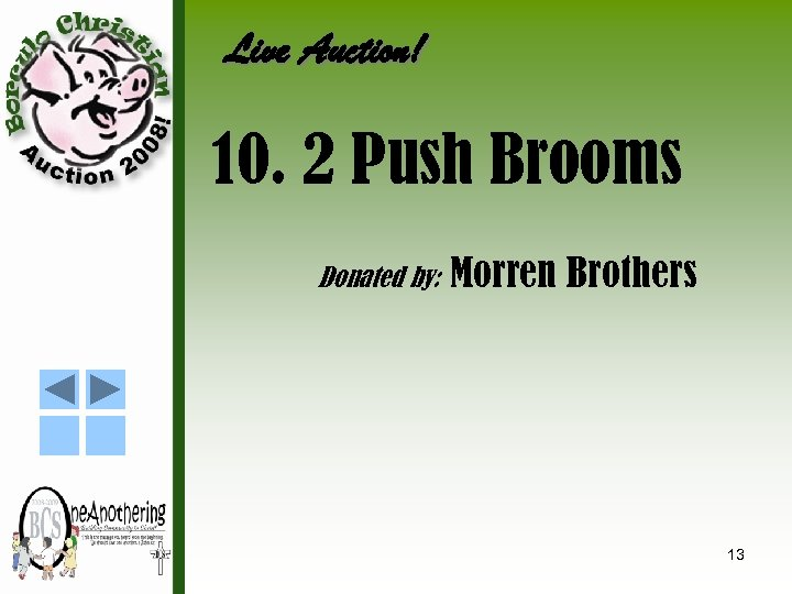 Live Auction! 10. 2 Push Brooms Donated by: Morren Brothers 13
