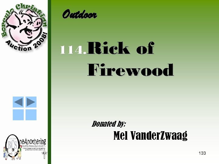 Outdoor 114. Rick of Firewood Donated by: Mel Vander. Zwaag 133