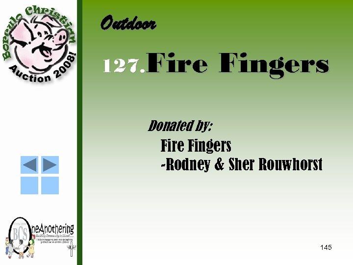 Outdoor 127. Fire Fingers Donated by: Fire Fingers -Rodney & Sher Rouwhorst 145