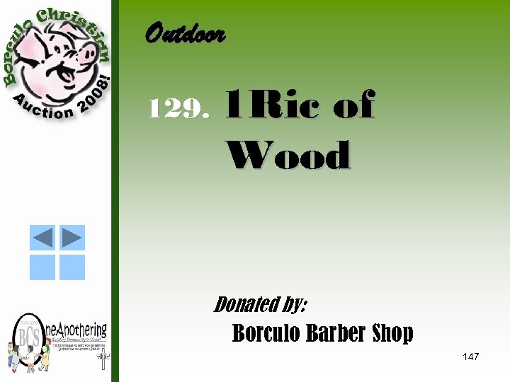 Outdoor 129. 1 Ric of Wood Donated by: Borculo Barber Shop 147