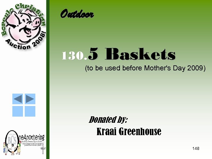 Outdoor 130. 5 Baskets (to be used before Mother's Day 2009) Donated by: Kraai