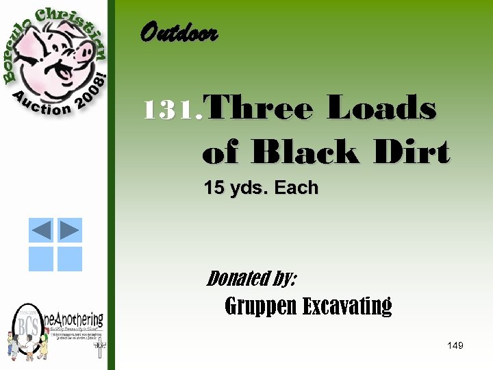 Outdoor 131. Three Loads of Black Dirt 15 yds. Each Donated by: Gruppen Excavating