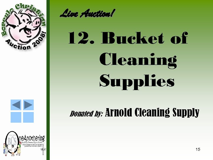 Live Auction! 12. Bucket of Cleaning Supplies Donated by: Arnold Cleaning Supply 15