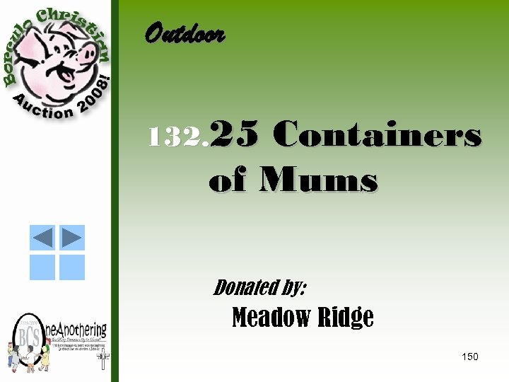 Outdoor 132. 25 Containers of Mums Donated by: Meadow Ridge 150