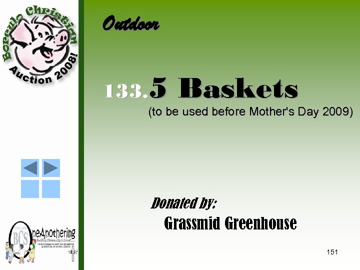 Outdoor 133. 5 Baskets (to be used before Mother's Day 2009) Donated by: Grassmid