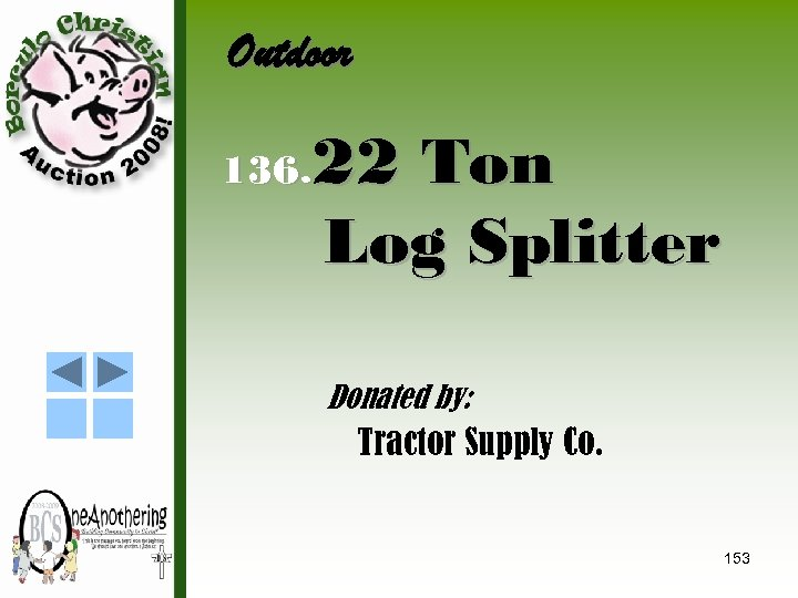 Outdoor 22 Ton Log Splitter 136. Donated by: Tractor Supply Co. 153