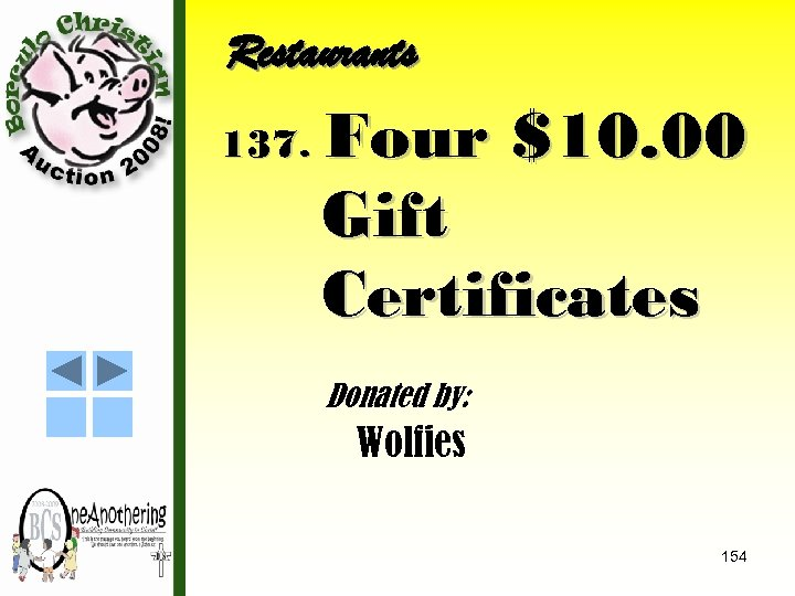Restaurants 137. Four $10. 00 Gift Certificates Donated by: Wolfies 154
