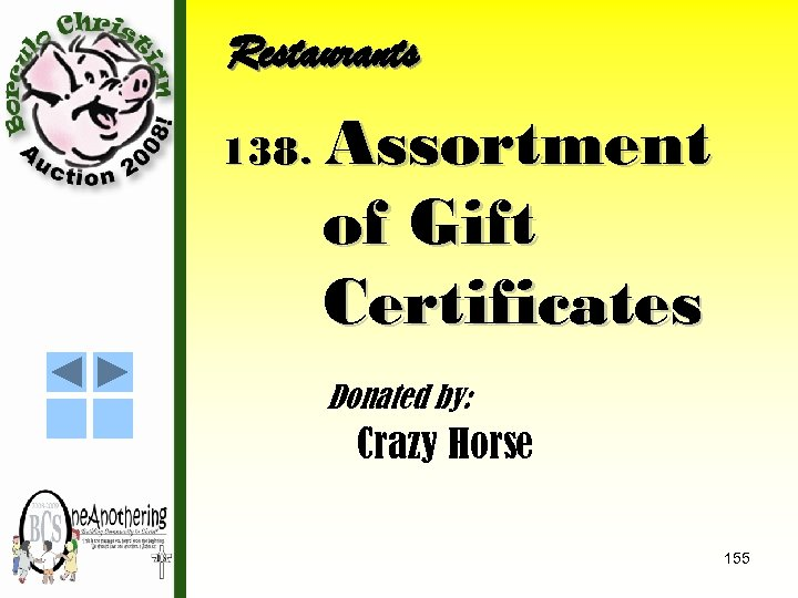 Restaurants 138. Assortment of Gift Certificates Donated by: Crazy Horse 155